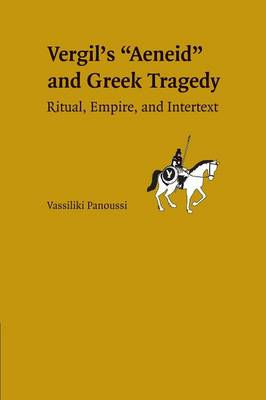 Vergil's Aeneid and Greek Tragedy: Ritual, Empire, and Intertext (Paperback)