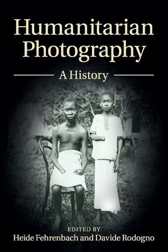Humanitarian Photography: A History - Human Rights in History (Paperback)