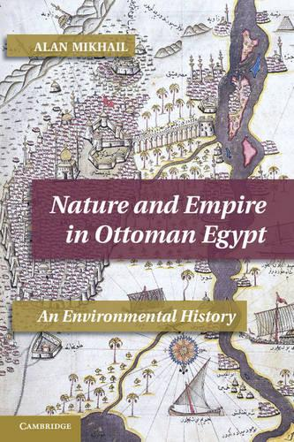 Nature and Empire in Ottoman Egypt: An Environmental History - Studies in Environment and History (Paperback)