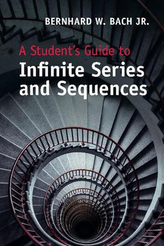 A Student's Guide to Infinite Series and Sequences - Student's Guides (Paperback)