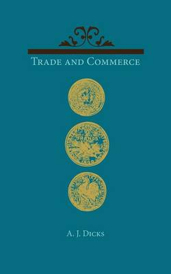 Trade and Commerce: With Some Account of our Coinage, Weights and Measures, Banks and Exchanges (Paperback)