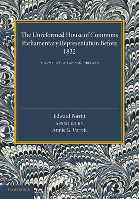 The Unreformed House of Commons: Volume 2, Scotland and Ireland: Parliamentary Representation Before 1831 (Paperback)
