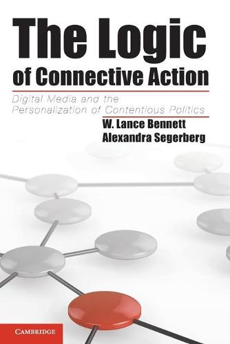 Cambridge Studies in Contentious Politics: The Logic of Connective Action: Digital Media and the Personalization of Contentious Politics (Paperback)