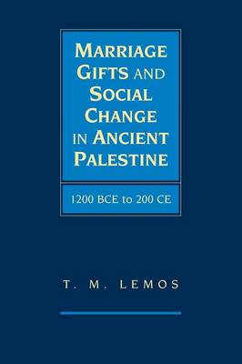 Marriage Gifts and Social Change in Ancient Palestine: 1200 BCE to 200 CE (Paperback)