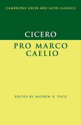 Cicero: Pro Marco Caelio - Cambridge Greek and Latin Classics (Paperback)