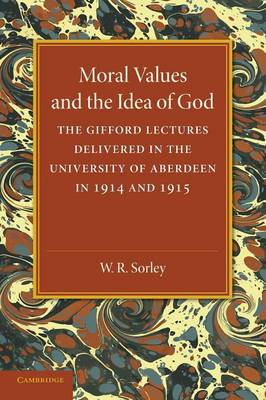 Moral Values and the Idea of God: The Gifford Lectures Delivered in the University of Aberdeen in 1914 and 1915 (Paperback)