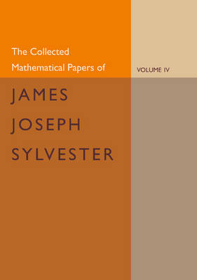 The The Collected Mathematical Papers of James Joseph Sylvester: Volume 4, 1882-1897: The Collected Mathematical Papers of James Joseph Sylvester: Volume 4, 1882-1897 Volume 4 (Paperback)