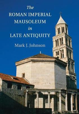 The Roman Imperial Mausoleum in Late Antiquity (Paperback)