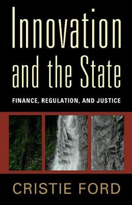Innovation and the State: Finance, Regulation, and Justice (Paperback)