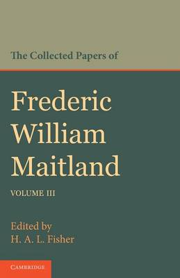 The Collected Papers of Frederic William Maitland: Volume 3 (Paperback)