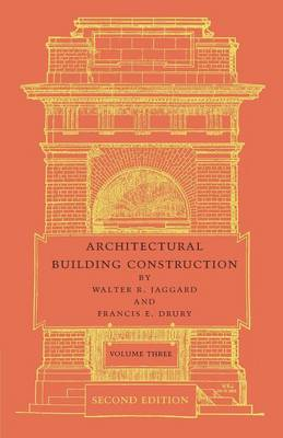 Architectural Building Construction: Volume 3: A Text Book for the Architectural and Building Student (Paperback)