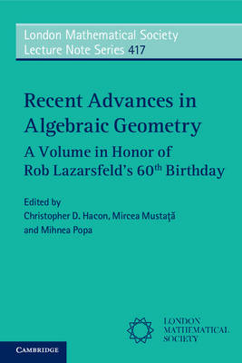 Recent Advances in Algebraic Geometry: A Volume in Honor of Rob Lazarsfeld's 60th Birthday - London Mathematical Society Lecture Note Series 417 (Paperback)