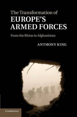 The Transformation of Europe's Armed Forces: From the Rhine to Afghanistan (Paperback)