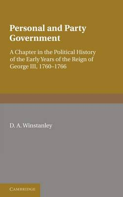 Personal and Party Government: A Chapter in the Political History of the Early Years of the Reign of George III, 1760-1766 (Paperback)