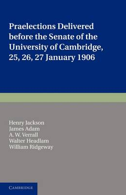 Praelections Delivered before the Senate of the University of Cambridge: 25, 26, 27 January 1906 (Paperback)