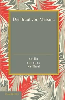 Die Braut von Messina oder Die Feindlichen Bruder: Ein Trauerspiel mit Choeren (Paperback)