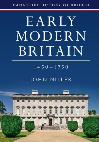 Cambridge History of Britain: Early Modern Britain, 1450-1750 Series Number 3 (Paperback)