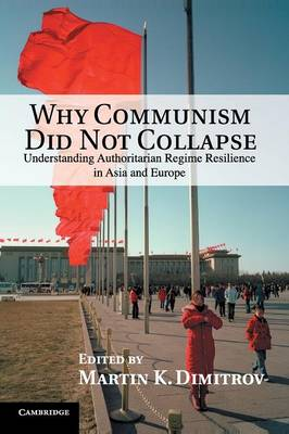 Why Communism Did Not Collapse: Understanding Authoritarian Regime Resilience in Asia and Europe (Paperback)