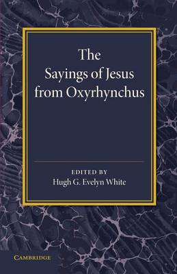 The Sayings of Jesus from Oxyrhynchus (Paperback)