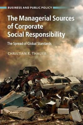 The Managerial Sources of Corporate Social Responsibility: The Spread of Global Standards - Business and Public Policy (Paperback)