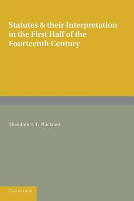 Statutes and their Interpretation in the First Half of the Fourteenth Century (Paperback)
