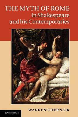 The Myth of Rome in Shakespeare and his Contemporaries (Paperback)