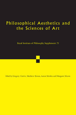 Philosophical Aesthetics and the Sciences of Art - Royal Institute of Philosophy Supplements (Paperback)