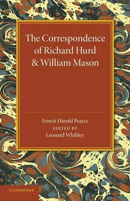 The Correspondence of Richard Hurd and William Mason: And Letters of Richard Hurd to Thomas Gray (Paperback)