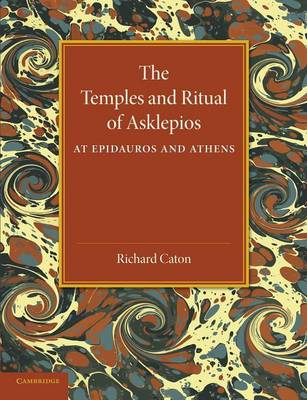 The Temples and Ritual of Asklepios at Epidauros and Athens: Two Lectures Delivered at the Royal Institution of Great Britain (Paperback)