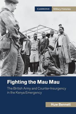 Cambridge Military Histories: Fighting the Mau Mau: The British Army and Counter-Insurgency in the Kenya Emergency (Paperback)