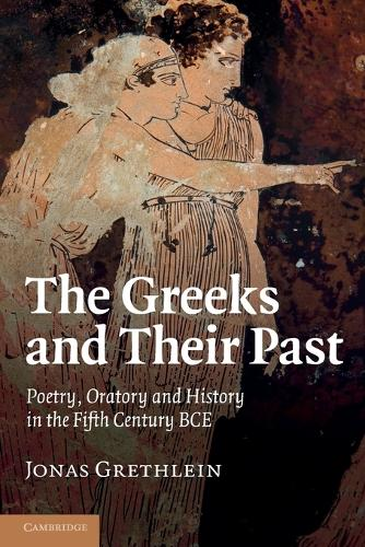 The Greeks and their Past: Poetry, Oratory and History in the Fifth Century BCE (Paperback)
