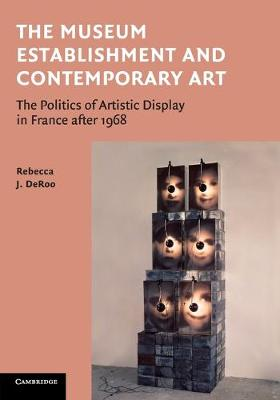 The Museum Establishment and Contemporary Art: The Politics of Artistic Display in France after 1968 (Paperback)