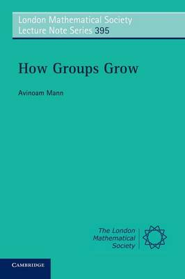 London Mathematical Society Lecture Note Series: How Groups Grow Series Number 395 (Paperback)