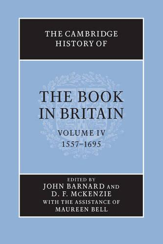 The Cambridge History of the Book in Britain: Volume 4, 1557-1695 - The Cambridge History of the Book in Britain (Paperback)