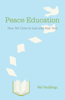 Peace Education: How We Come to Love and Hate War (Paperback)