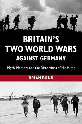 Britain's Two World Wars against Germany: Myth, Memory and the Distortions of Hindsight (Paperback)