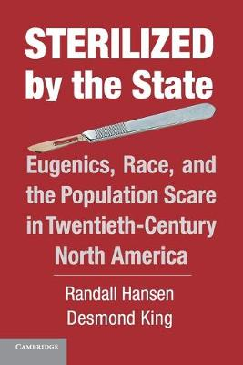 Sterilized by the State: Eugenics, Race, and the Population Scare in Twentieth-Century North America (Paperback)