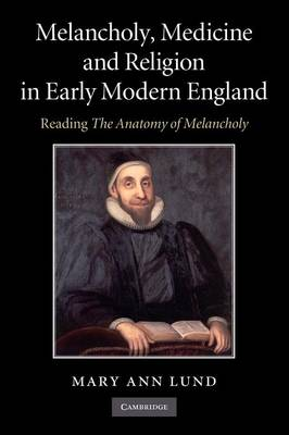 Melancholy, Medicine and Religion in Early Modern England: Reading 'The Anatomy of Melancholy' (Paperback)