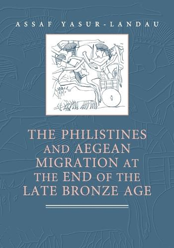 The Philistines and Aegean Migration at the End of the Late Bronze Age (Paperback)