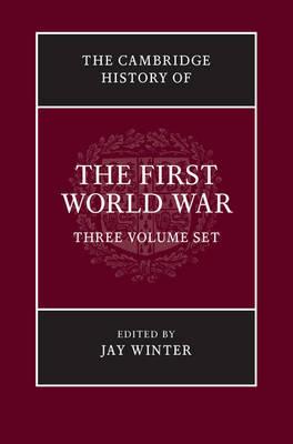The Cambridge History of the First World War: The Cambridge History of the First World War 3 Volume Hardback Set