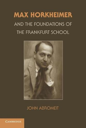 Max Horkheimer and the Foundations of the Frankfurt School (Paperback)