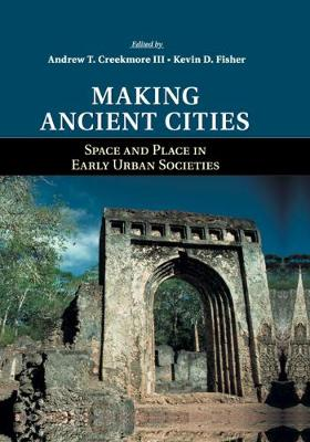 Making Ancient Cities: Space and Place in Early Urban Societies (Paperback)