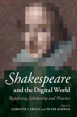 Shakespeare and the Digital World: Redefining Scholarship and Practice (Paperback)