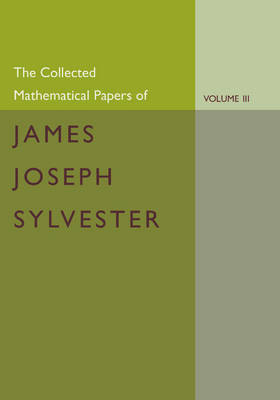 The Collected Mathematical Papers of James Joseph Sylvester: Volume 3, 1870-1883 (Paperback)