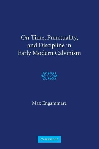 On Time, Punctuality, and Discipline in Early Modern Calvinism (Paperback)