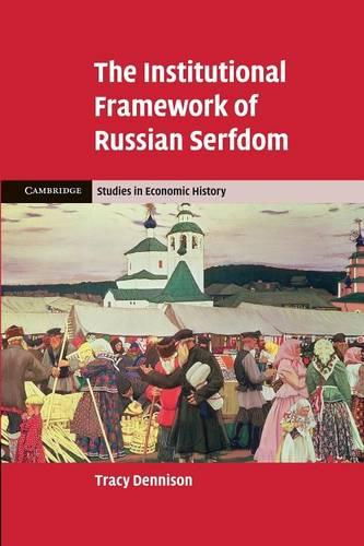 The Institutional Framework of Russian Serfdom - Cambridge Studies in Economic History - Second Series (Paperback)