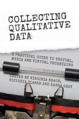 Collecting Qualitative Data: A Practical Guide to Textual, Media and Virtual Techniques (Paperback)