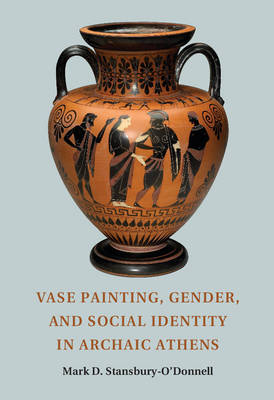 Vase Painting, Gender, and Social Identity in Archaic Athens (Paperback)
