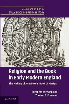 Religion and the Book in Early Modern England: The Making of John Foxe's 'Book of Martyrs' - Cambridge Studies in Early Modern British History (Paperback)