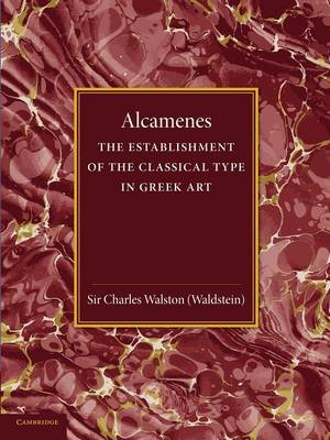 Alcamenes and the Establishment of the Classical Type in Greek Art (Paperback)